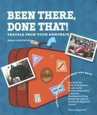 Been There, Done That : Travels From Your Armchair