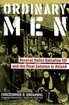 image of Ordinary Men : Reserve Police Battalion 101 and the Final Solution in Poland