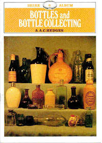 Bottles and Bottle Collecting. Shire Album Series No. 6 by  A A C Hedges - Paperback - Reprint - 2002 - from Barter Books Ltd and Biblio.com