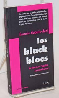 Les Black Blocs: la liberte et l\'egalite se manifestent.  Troisieme edition revue et augmentee
