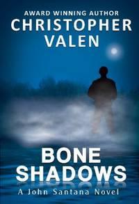 Bone Shadows : A John Santana Novel by Christopher Valen - 2012