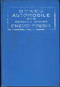 image of Dyke's Automobile and Gasoline Engine Encyclopedia: The Elementary  Principles, Construction, Operation and Repair of Automobiles, Gasoline  Engines and Automobile Electric Systems, Including Trucks and Motorcycles,  Simple, Thorough and Practical
