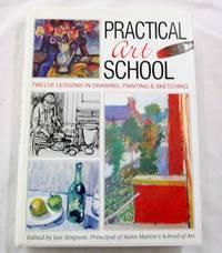 Practical Art School: Twelve Lessons In Drawing, Painting & Sketching