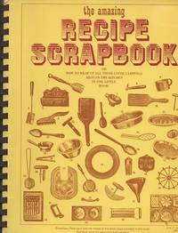 The Amazing Recipe Scrapbook How to Wrap Up all Those Loose Clippings in  One Little Book!