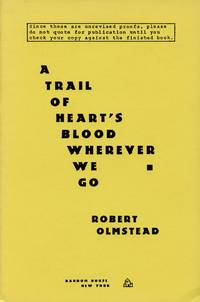 A Trail of Heart's Blood Wherever We Go [Proof, Signed] by OLMSTEAD, ROBERT - 1990
