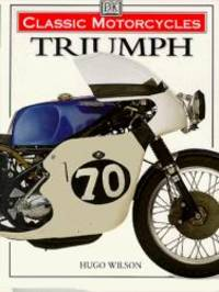Classic Motorcycles: Triumph by Hugo Wilson - Hardcover - 1998-04-04 - from Books Express and Biblio.co.uk