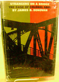 Strangers on a Bridge:  The Case of Colonel Abel by  James B Donovan - First Edition - 1964 - from Old Saratoga Books (SKU: 35810)