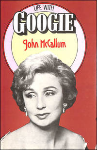 Life with Googie by  John McCallum - Hardcover - 1979-05-29 - from M Godding Books Ltd (SKU: 137727)