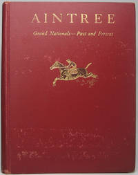 Aintree: Grand Nationals -- Past and Present by  Paul BROWN - First Edition - 1930 - from Main Street Fine Books & Manuscripts, ABAA and Biblio.co.uk