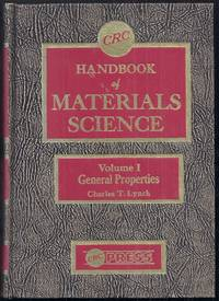 CRC Handbook of Materials Science. Volume I: General Properties [includes Summary of Binary Phase...