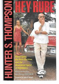 Hey Rube ( Blood Sport, The Bush Doctrine, And The Downward Spiral Of Dumbness ) by Hunter S. Thompson - Paperback - 2005 - from Thomas Savage, Bookseller and Biblio.com