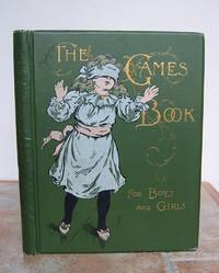 THE GAMES BOOK FOR BOYS AND GIRLS.  A Volume of Old and New Pastimes with Original Illustrations. by Anonymous.: - Signed First Edition - from Roger Middleton (SKU: 33002)