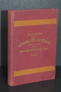 The National Woman's Relief Corps Red Book Containing the Constitution and Rules and Regulations of the National Woman's Relief Corps Auxiliary to the Grand Army of the Republic and Decisions and Notes Thereon by National Woman's Relief Corps - 1st Edition - 1947 - from Walnut Valley Books/Books by White (SKU: 008743)