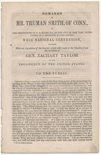 Remarks of Mr. Truman Smith... on the Imputations of N.B. Blunt... on His Course as a Delegate to the Recent Whig National Convention, Together with an exposition of the benefits... to the Country from the elevation of Gen. Zachary Taylor...