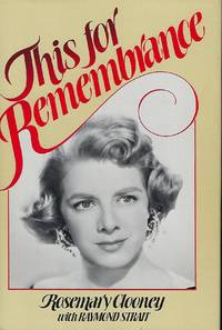 THIS FOR REMEMBRANCE: THE AUTOBIOGRAPHY OF ROSEMARY CLOONEY- AN IRISH SINGER