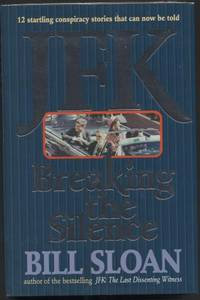 JFK. Breaking the Silence. 12 Startling Conspiracy Stories That Can Now be  Told. by  Bill Sloan - First Edition - 1993 - from Quinn & Davis Booksellers (SKU: 122053)