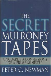 Secret Mulroney Tapes Unguarded Confessions of a Prime Minister