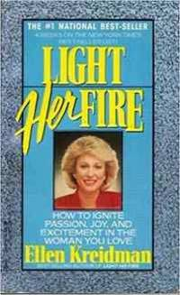 Light Her Fire: How to Ignite Passion, Joy, and Excitement in the Woman You Love