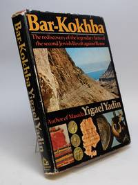 Bar-Kokhba; The rediscovery of the legendary hero of the second Jewish Revolt against Rome