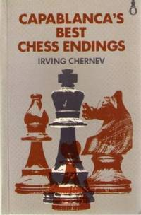 Capablanca's Best Chess Endings by  Irving Chernev - Paperback - from World of Books Ltd and Biblio.com
