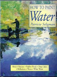 How to Paint Water. Rivers, Streams, Shallow Ponds, Deep Lakes, Reflections, Waves, White Water