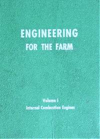 image of Engineering for the Farm. Volume I Internal Combustion Engines
