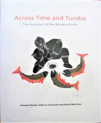Across Time and Tundra. Tthe Inuvialuit of the Western Arctic. by  Eddie D. Kolausok And David Morrison  Ishmael - 1st Edition - 2003 - from Ken Jackson and Biblio.com