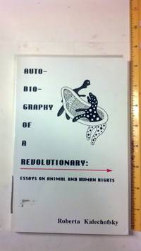 Autobiography of a Revolutionary: Essays on Animal and Human Rights