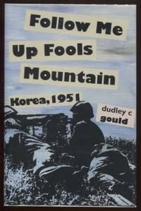 Follow Me Up Fools Mountain ; Korea, 1951 Korea, 1951