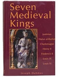 Seven Medieval Kings: Justinian; Harun al-Rashid; Charlemagne; Henry II; Frederick II; Louis IX;...