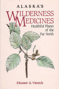 Alaska's Wilderness Medicines: Healthful Plants of the Far North by  Eleanor G Viereck - Paperback - Fourth Printing  - 1994 - from BOOX and Biblio.com