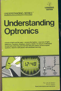Understanding optronics. [Light radiation -- Light radiation sources -- Light detectors -- Optically coupled electronic systems -- Optoelectronic displays -- Applications of light-emitting diodes -- Applications of photodetectors -- Applications of photocoupled data acquisition systems -- Applications of photocoupled data transmission systems -- Applications of lasers]