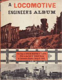 image of A Locomotive Engineer's Album : The Saga of Steam Locomotives in America