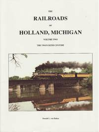 The Railroads of Holland, Michigan Volume Two The Twentieth Century