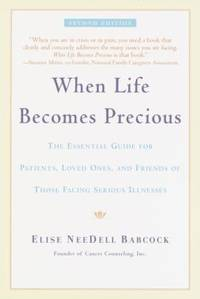 When Life Becomes Precious : The Essential Guide for Patients, Loved Ones, and Friends of Those...