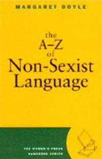 The A-Z of Non-sexist Language (Women's Press Handbook)