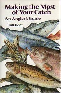 Making the Most of Your Catch by  Ian Dore - Paperback - 1990 - from M Hofferber Books and Biblio.com