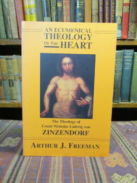 image of An Ecumenical Theology of the Heart: The Theology of Count Nicholas Ludwig von Zinzendorf
