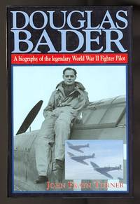 image of DOUGLAS BADER: A BIOGRAPHY OF THE LEGENDARY WORLD WAR II FIGHTER PILOT.
