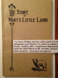 The story of Mary and her little lamb, as told by Mary and her neighbors and friends: to which is added a critical analysis of the the poem: now put into print for the old schoolhouse which Mary attended and which now stands near the Wayside Inn at...