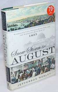 image of Snow-Storm in August; Washington City, Francis Scott Key, and the Forgotten Race Riot of 1835