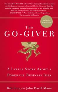 Go-Giver, The: A Suprising Way of Getting More Than You Expect