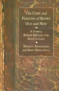 The Care and Feeding of Books Old and New: A Simple Repair Manual for Book Lovers by Margot Rosenberg - Hardcover - 2002-07-09 - from Books Express and Biblio.co.uk