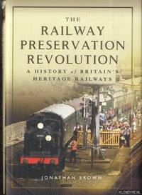 The Railway Preservation Revolution. A History of Britain's Heritage Railways