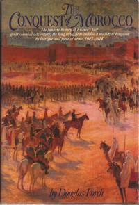 The Conquest of Morocco by  Douglas Porch - 1983 1st Am. ed - from Auldfarran Books, IOBA and Biblio.co.uk