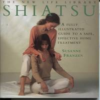 Shiatsu. a Fully Illustrated Guide to a Safe, Effective Home Treatment