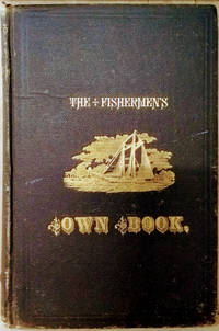 The Fisherman's Own Book:  Comprising the List of Men and Vessels Lost  from the Port of Gloucester, Massachusetts from 1874 to April 1882, and a  Table of Losses from 1830 Together with Valuable Statistics of the Fishers by  George H Proctor - Hardcover - 1882 - from Old Saratoga Books and Biblio.com