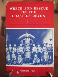 Wreck and Rescue on the Coast of Devon: The Story of the South Devon Lifeboats