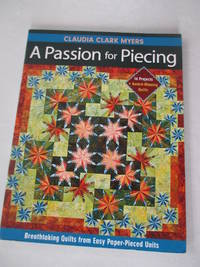 A Passion for Piecing: Breathtaking Quilts from Easy Paper-Pieced Units; 16 Projects +...