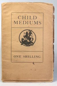 Child Mediums. Being an exposure of an evil which is working the ruin of the bodies and souls of...